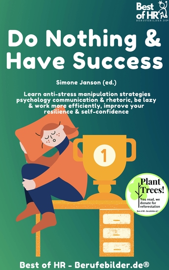 Do Nothing & Have Success - Learn anti-stress manipulation strategies psychology communication & rhetoric be lazy & work more efficiently improve your resilience & self-confidence - cover