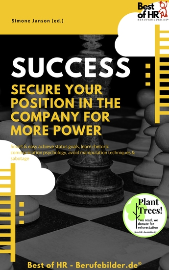 Success - Secure your Position in the Company for more Power - Smart & easy achieve status goals learn rhetoric communication psychology avoid manipulation techniques & sabotage - cover