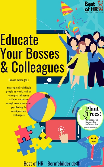Educate Your Bosses & Colleagues - Strategies for difficult people at work lead by example influence without authority trough communication psychology & manipulation techniques - cover