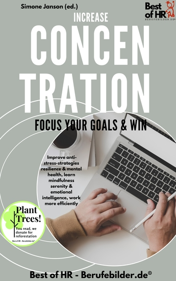 Increase Concentration Focus Your Goals & Win - Improve anti-stress-strategies resilience & mental health learn mindfulness serenity & emotional intelligence work more efficiently - cover