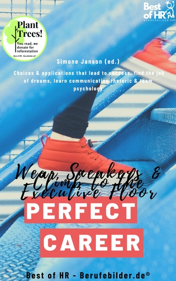 Perfect Career? Wear Sneakers & Climb to the Executive Floor - Choices & applications that lead to success find the job of dreams learn communication rhetoric & team psychology - cover