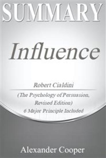 Summary of Influence - by Robert Cialdini - The Psychology of Persuasion Revised Edition - A Comprehensive Summary - cover