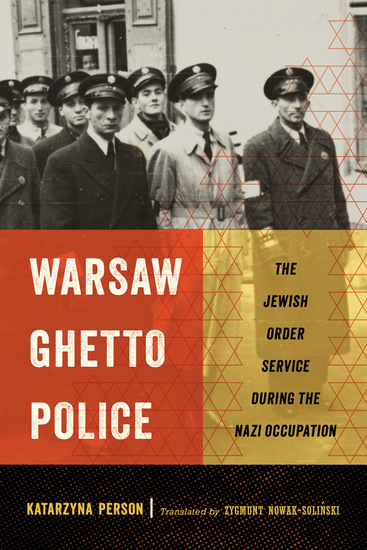 Warsaw Ghetto Police - The Jewish Order Service during the Nazi Occupation - cover