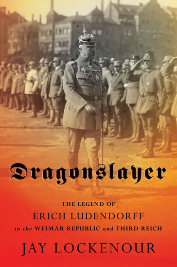Dragonslayer - The Legend of Erich Ludendorff in the Weimar Republic and Third Reich - cover