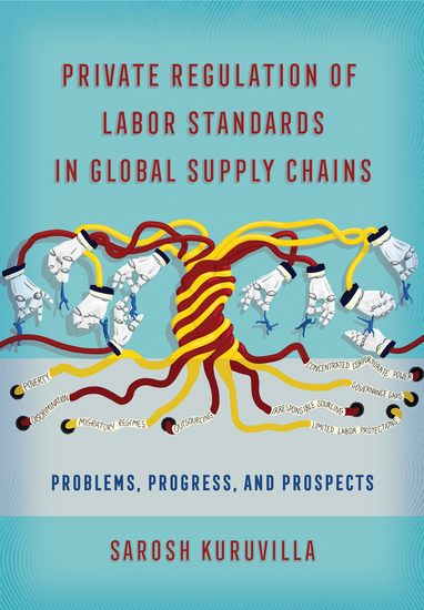 Private Regulation of Labor Standards in Global Supply Chains - Problems Progress and Prospects - cover