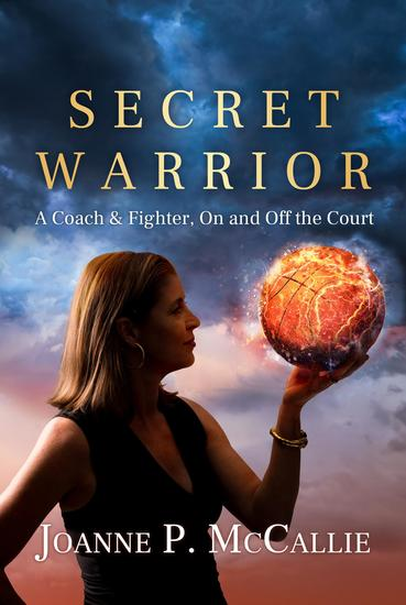 Secret Warrior - A Coach and Fighter On and Off the Court - cover