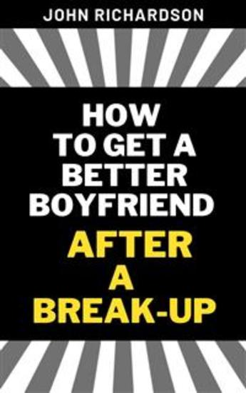 Easy and Fast Ways to Get a New and a Better Boyfriend After a Break-Up - cover