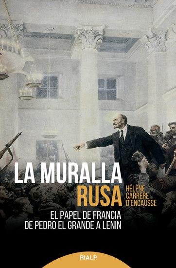 La muralla rusa - El papel de Francia de Pedro El Grande a Lenin - cover