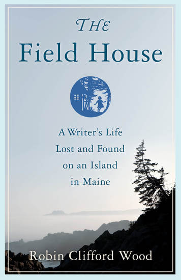 The Field House - A Writer's Life Lost and Found on an Island in Maine - cover