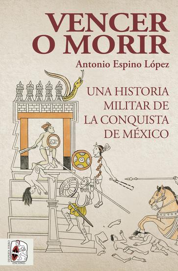 Vencer o morir - Una historia militar de la conquista de México - cover