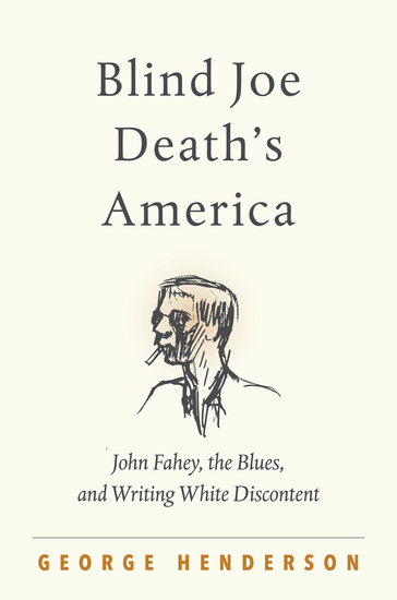 Blind Joe Death's America - John Fahey the Blues and Writing White Discontent - cover
