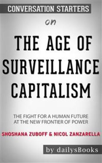 The Age of Surveillance Capitalism: The Fight for a Human Future at the New Frontier of Power by Shoshana Zuboff & Nicol Zanzarella: Conversation Starters - cover