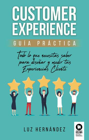 Customer Experience Guía práctica - Todo lo que necesitas saber para diseñar y medir tus Experiencias Cliente - cover