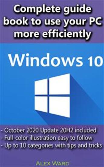 Windows 10 – Complete guide book to use your PC more efficiently - cover