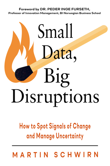 Small Data Big Disruptions - How to Spot Signals of Change and Manage Uncertainty - cover