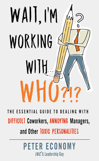 Wait I'm Working With Who?!? - The Essential Guide to Dealing with Difficult Coworkers Annoying Managers and Other Toxic Personalities - cover