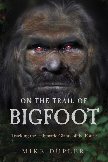 On the Trail of Bigfoot - Tracking the Enigmatic Giants of the Forest - cover