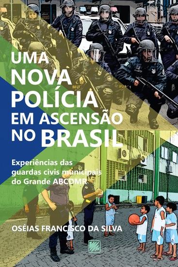 Uma nova polícia em ascensão no Brasil - Experiências das guardas civis municipais do Grande ACBDMR - cover