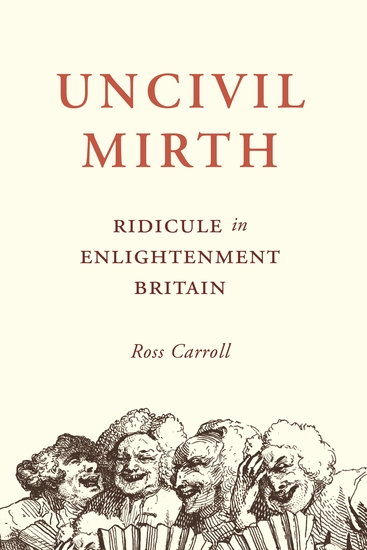 Uncivil Mirth - Ridicule in Enlightenment Britain - cover