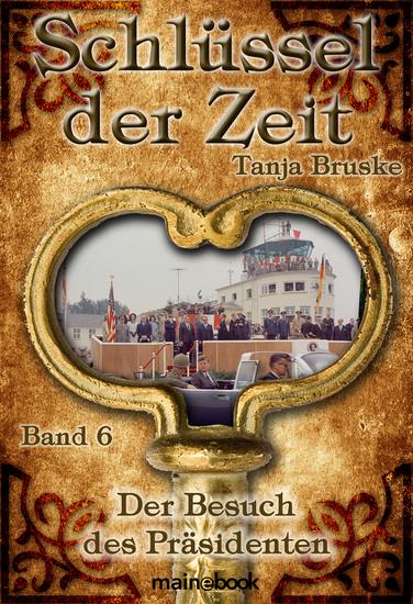 Schlüssel der Zeit - Band 6: Der Besuch des Präsidenten - Histo-Fantasy-Serie - cover