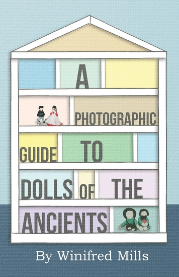 A Photographic Guide to Dolls of the Ancients - Egyptian Greek Roman and Coptic Dolls - cover