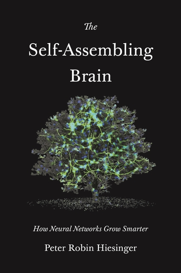 The Self-Assembling Brain - How Neural Networks Grow Smarter - cover