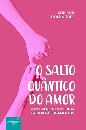 O salto quântico do amor: inteligência emocional para relacionamentos - cover