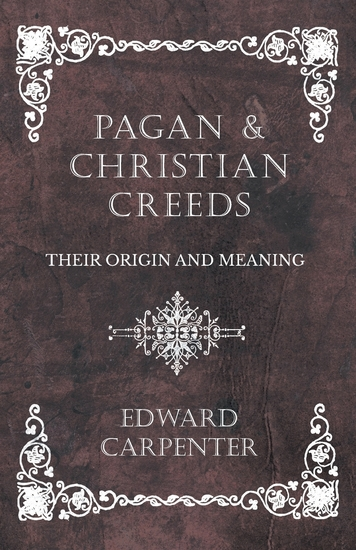 Pagan and Christian Creeds - Their Origin and Meaning - cover