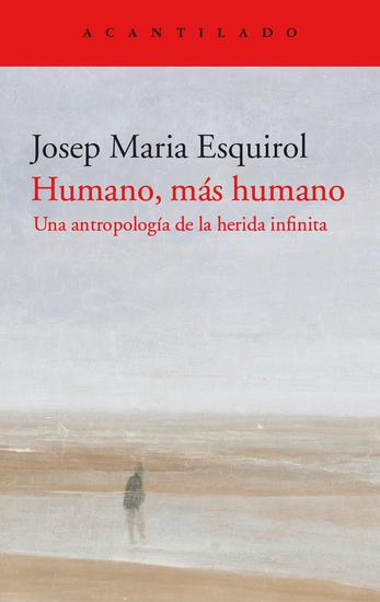 Humano más humano - Una antropología de la herida infinita - cover