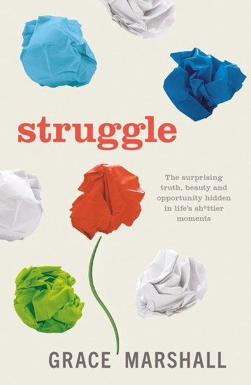 Struggle - The surprising truth beauty and opportunity hidden in life's shittier moments - cover