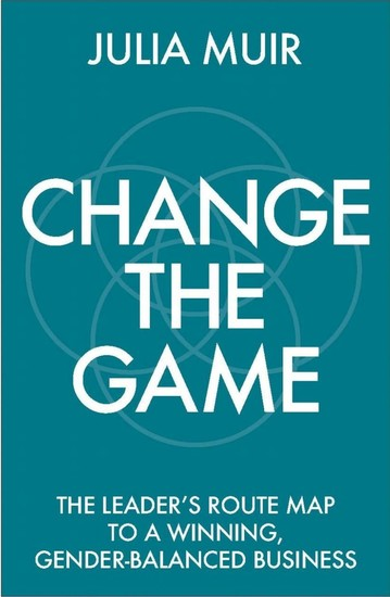 Change the Game - The leader's route map to a winning gender-balanced business - cover