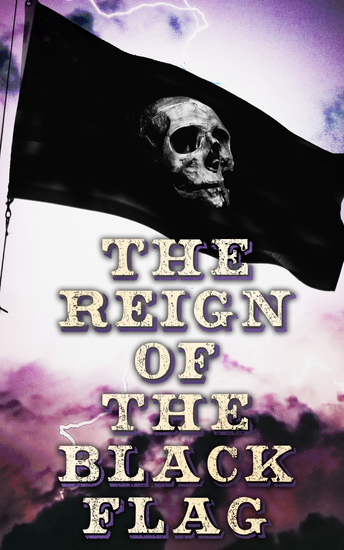 The Reign of the Black Flag - 80+ Novels Stories Legends & History of the True Buccaneers - cover