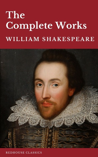 William Shakespeare The Complete Works (37 plays 160 sonnets and 5 Poetry Books With Active Table of Contents) - cover