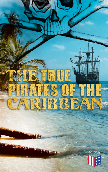 The True Pirates of the Caribbean - History of Piracy & True Accounts of the Most Notorious Pirates - cover