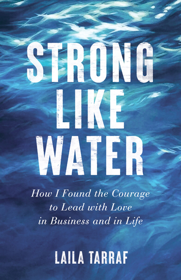 Strong Like Water - How I Found the Courage to Lead with Love in Business and in Life - cover