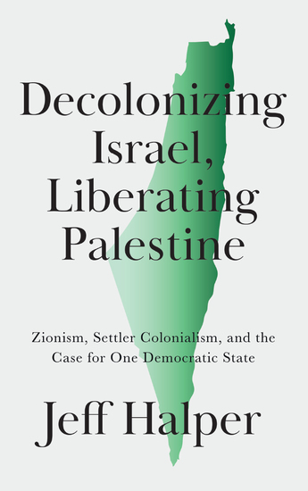 Decolonizing Israel Liberating Palestine - Zionism Settler Colonialism and the Case for One Democratic State - cover