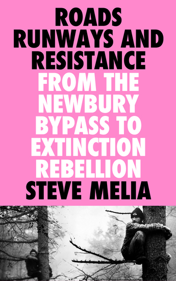 Roads Runways and Resistance - From the Newbury Bypass to Extinction Rebellion - cover