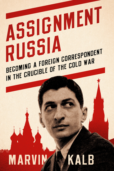 Assignment Russia - Becoming a Foreign Correspondent in the Crucible of the Cold War - cover