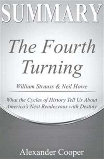 Summary of The Fourth Turning - by William Strauss & Neil Howe - What the Cycles of History Tell Us About America's Next Rendezvous with Destiny - A Comprehensive Summary - cover