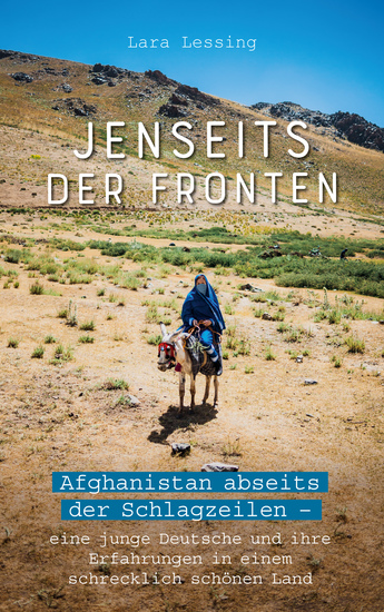 Jenseits der Fronten - Afghanistan abseits der Schlagzeilen -eine junge Deutsche und ihre Erfahrungen in einem schrecklich schönen Land - cover