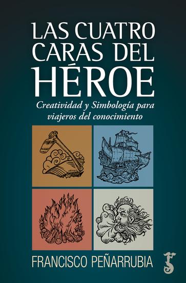 Las cuatro caras del héroe - Creatividad y Simbolismo para viajeros del conocimiento - cover