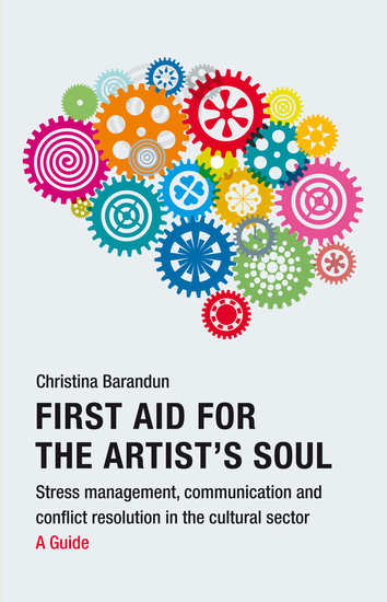 First Aid for the Artist's Soul - Stress management communication and conflict resolution in the cultural sector A Guide - cover