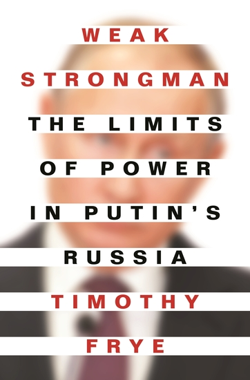 Weak Strongman - The Limits of Power in Putin's Russia - cover