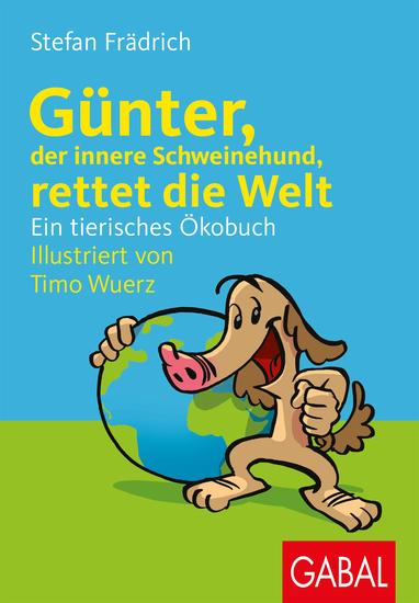 Günter der innere Schweinehund rettet die Welt - Ein tierisches Ökobuch - cover