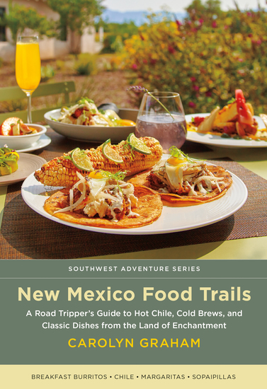 New Mexico Food Trails - A Road Tripper's Guide to Hot Chile Cold Brews and Classic Dishes from the Land of Enchantment - cover