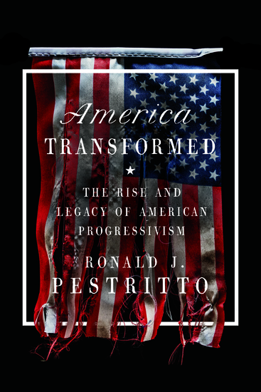 America Transformed - The Rise and Legacy of American Progressivism - cover
