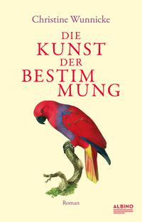 Die Kunst der Bestimmung von Christine Wunnicke lesen