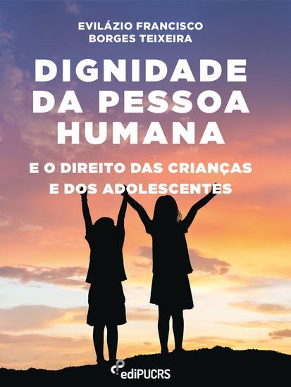 Dignidade da pessoa humana e o direito das crianças e dos adolescentes - cover