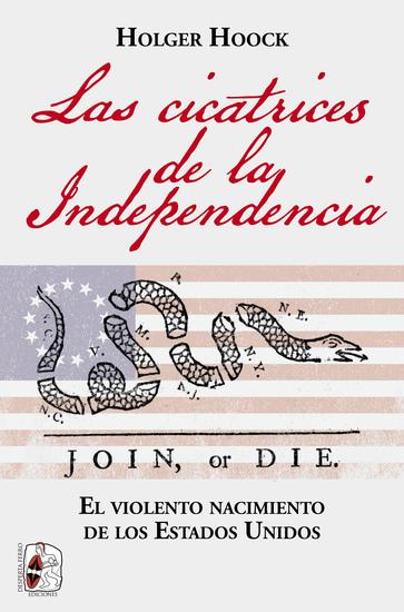 Las cicatrices de la independencia - El violento nacimiento de los Estados Unidos - cover