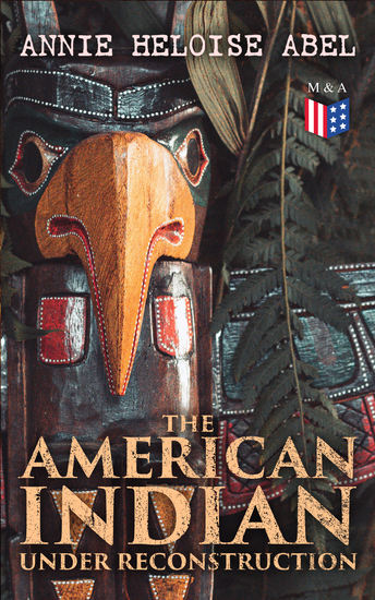 The American Indian Under Reconstruction - The Slaveholding Indians Series - cover